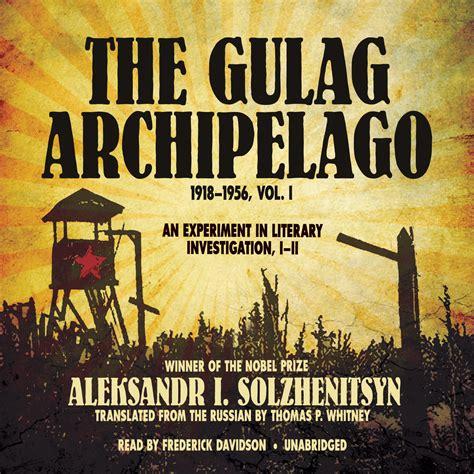 the archipelago volume ii books the gulag archipelago 1918 1956 vol 1