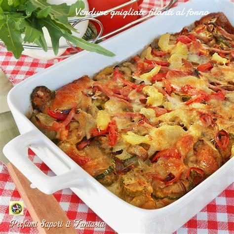 cucinare verdure al forno verdure grigliate filanti al forno ricetta