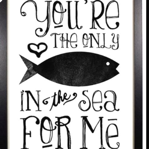 plenty of fish forever it will be plenty of fish in the sea but you are the only one for me