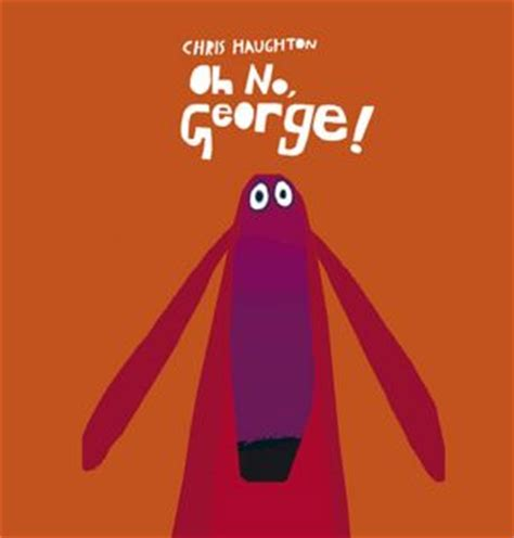 oh no george 10 fiction picture books i m looking forward to in 2012 100scopenotes 100 scope notes