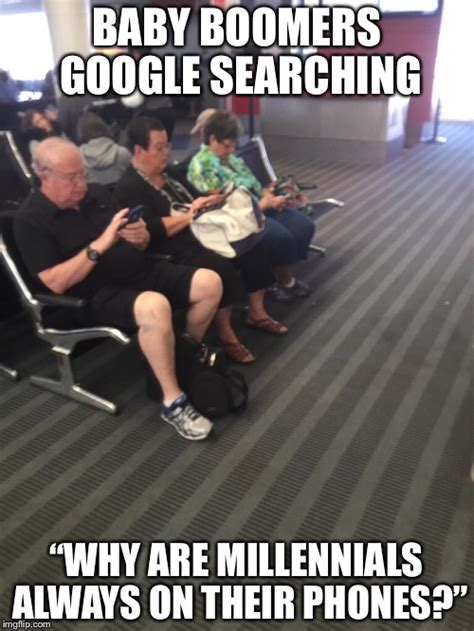Baby Boomer Meme - image tagged in millennials baby boomers generation google
