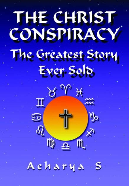 libro the greatest story ever christ conspiracy the greatest story ever sold by acharya s paperback barnes noble 174