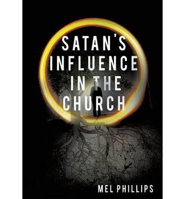 satanic influences satan s influence in the church mel phillips 9781629520537