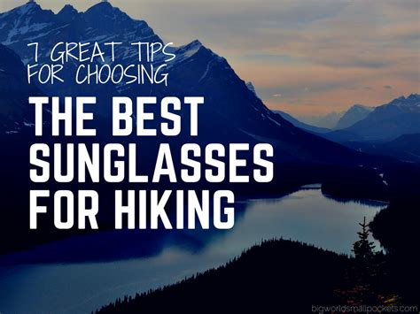 7 Tips For Choosing Sunglasses by 7 Great Tips For Choosing The Best Sunglasses For Hiking