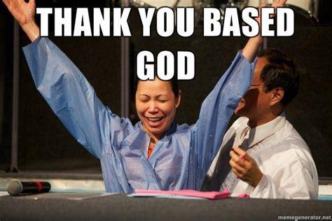 Thank You Based God Meme - image 93314 based god know your meme