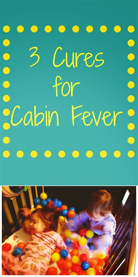 Cure Cabin Fever three cures for cabin fever the chirping