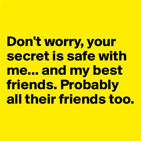 your secret on don t worry your secret is safe with me and my best