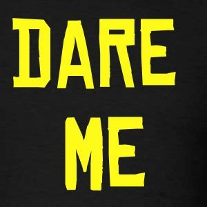 But He Dared Me 2 by Daring T Shirts Spreadshirt