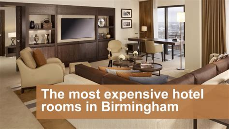 most expensive hotel room in the the 7 most expensive hotel rooms in birmingham and what