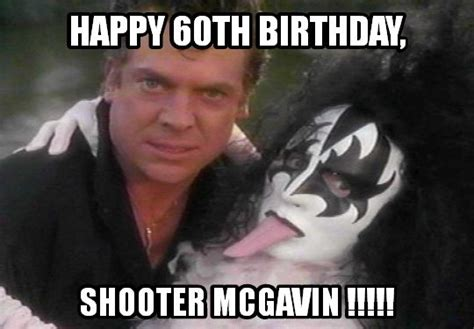 60th Birthday Meme - happy 60th birthday shooter mcgavin by hitrite7 on