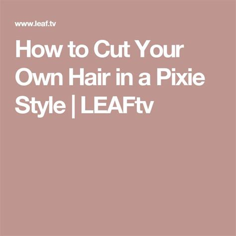 How To Cut Your Own Pixie Cut | how to cut your own hair in a pixie style pixie styles