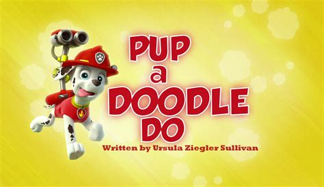 doodle doo episodes pup a doodle do doodles paw patrol and paw patrol pups