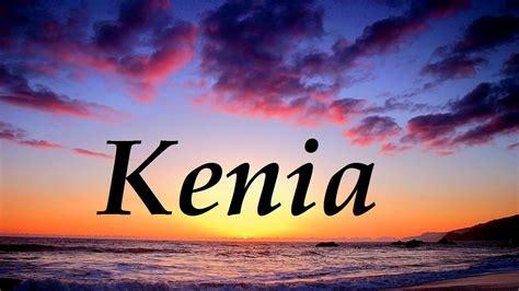 Imagenes I Love Kenia | kenia significado y origen del nombre youtube