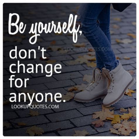 Don T Change be yourself don t change for anyone