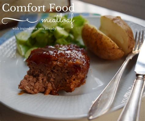 comfort meals meatloaf some comfort food for an easy weekday dinner