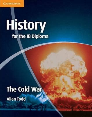 20th century world history the cold war for the ib diploma pearson international baccalaureate diploma international e books history for the ib diploma the cold war allan todd