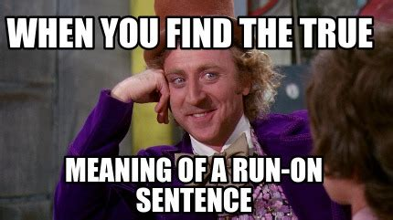 Meme Sentences - meme creator when you find the true meaning of a run on