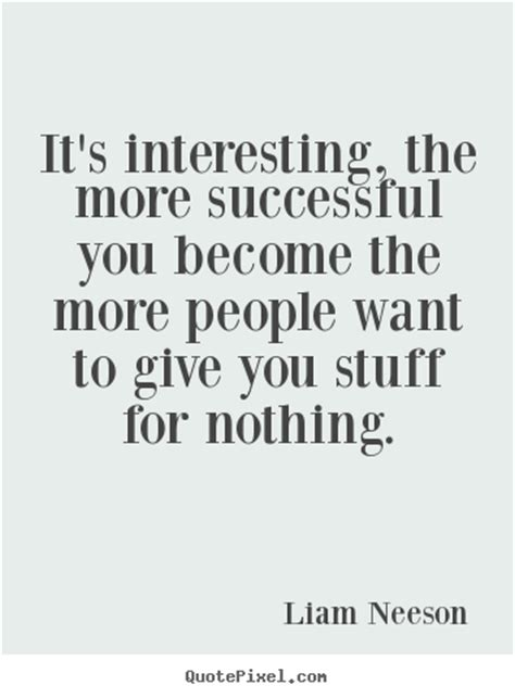 Success quotes   It's interesting, the more successful you