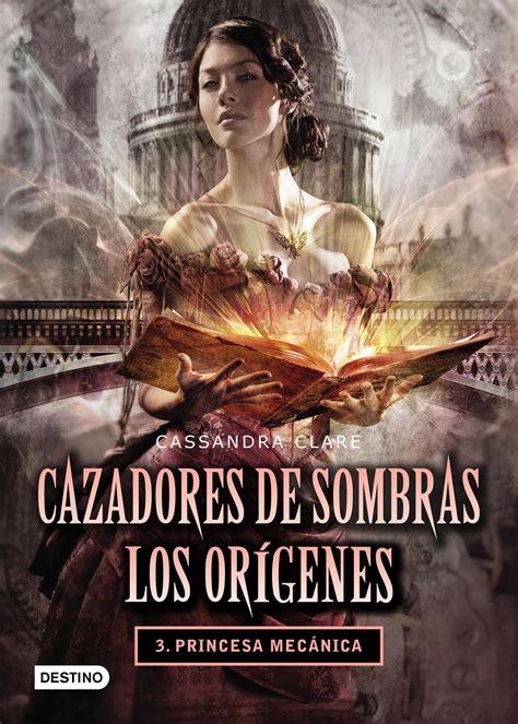 cazadores de sombras los tu mundo lector cazadores de sombras los origenes trilogia cassandra clare