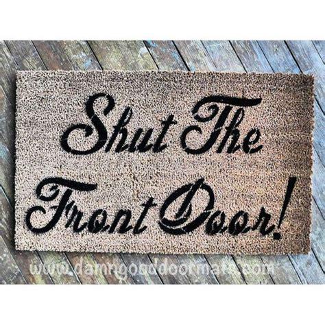 fun welcome mat shut the front door welcome mat doormat funny rude