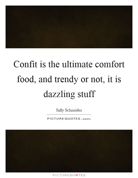 comfort food sayings confit is the ultimate comfort food and trendy or not it