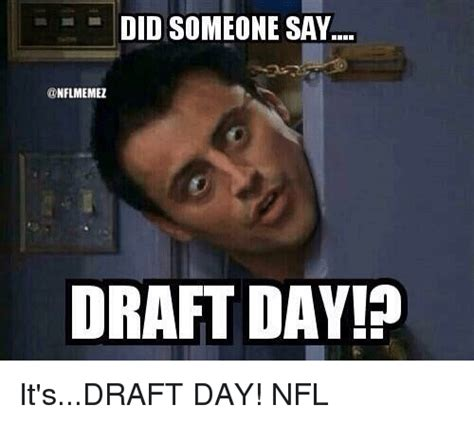 Nfl Draft Memes - did someone say draft day it sdraft day nfl nfl meme on