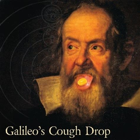 Galileo Meme - quot succulent morsels rpm quot by galileo s cough drop