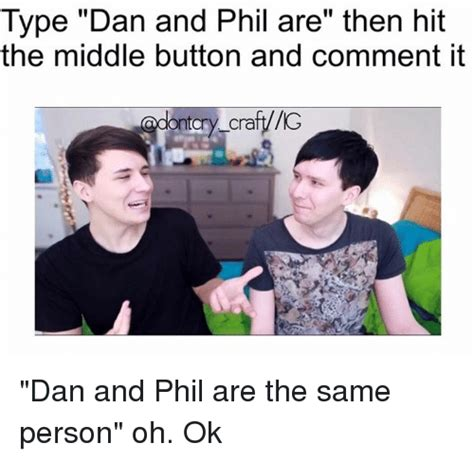 Dan And Phil Memes - type dan and phil are then hit the middle button and