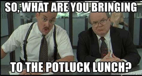 work christmas lunch memes so what are you bringing to the potluck lunch office space meme generator