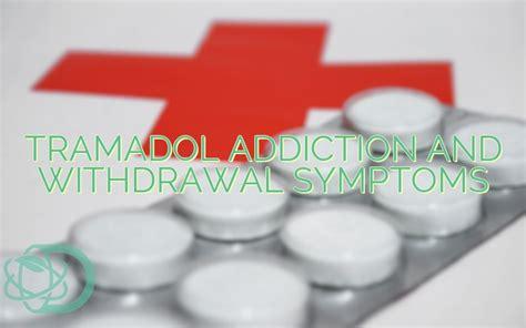 Tramadol Detox Method by Tramadol Addiction And Withdrawal Symptoms Education