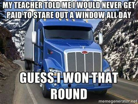 Trucker Meme - paid to stare out the window truckers meme pinterest trucks the o jays and i win