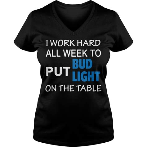 bud light on sale this week i work hard all week to put bud light on the shirt