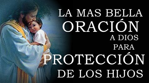 imagenes emotivas para los hijos la mas bella oraci 211 n para pedir protecci 211 n de los hijos