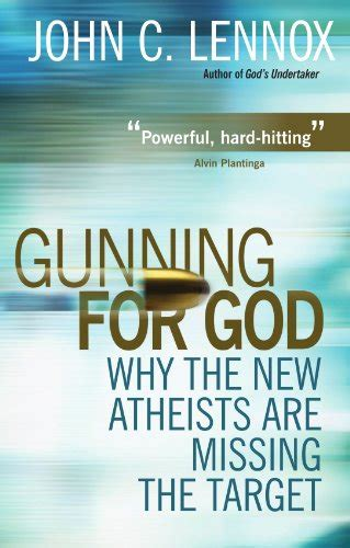 gunning for god why the new atheists are missing the target by john c lennox