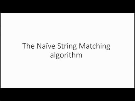 naive pattern matching algorithm in c the naive string matching algorithm youtube