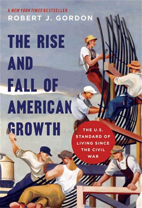 the rise the fall gordon r j the rise and fall of american growth the u s standard of living since the civil