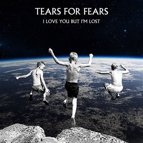 testo lost tears for fears i you but i m lost testo