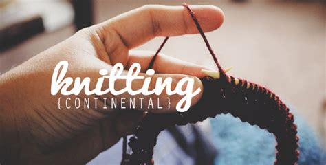 knitting continental what is continental knitting an easy to follow guide