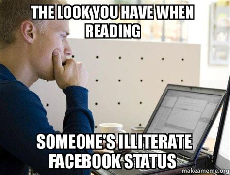 The Look Meme - the look you have when reading someone s illiterate