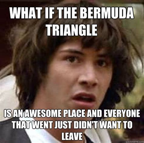 Fucking Awesome Meme - what if the bermuda triangle is an awesome place and