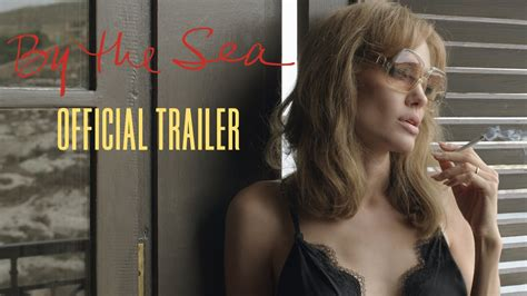 by the sea official trailer trailer review angelina by the sea official trailer hd youtube