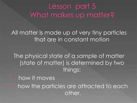 what makes up matter ppt lesson part 4 how can you describe matter