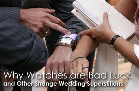 wedding bad luck superstitions why watches are bad luck and other strange wedding