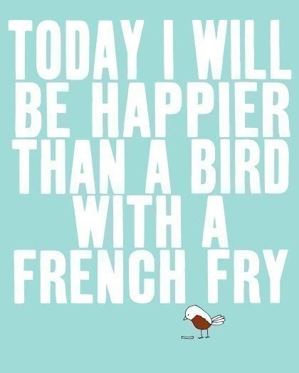 the happier approach be to yourself feel happier and still accomplish your goals books today i will be happier than a bird with a fry