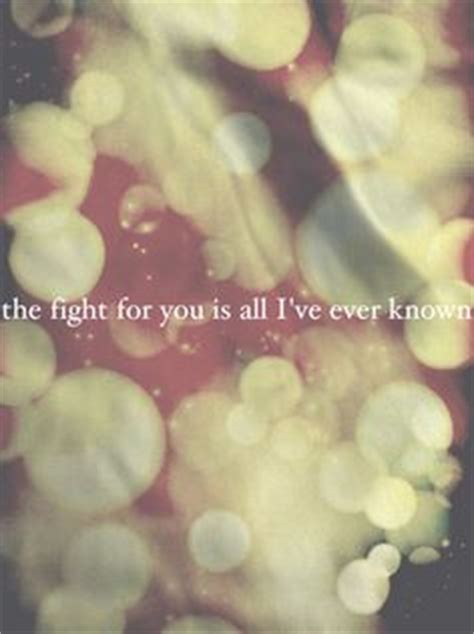 and the fight for you is all i ve known so come