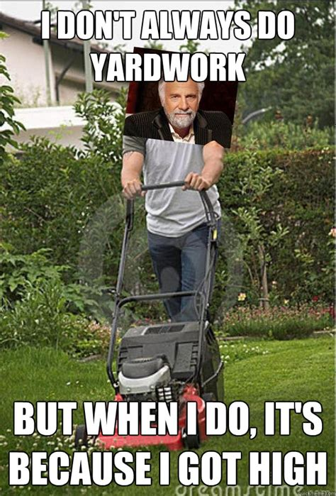 Turf Meme - the most interesting man cuts the grass memes quickmeme