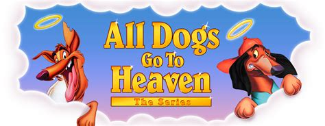 all dogs go to heaven quotes all dogs go to heaven quotes quotesgram