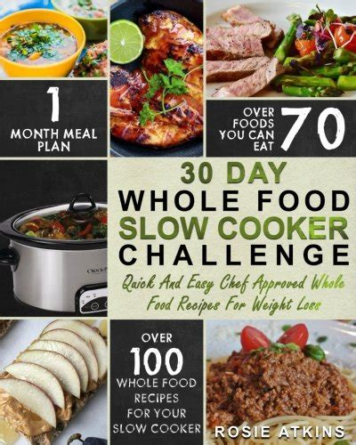 30 day whole foods challenge irresistible whole food recipes for your healthy lifestyle lose weight boost your metabolism and prevent disease books 30 day whole food cooker challenge whole food