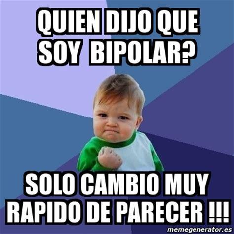 Bipolar Meme - meme bebe exitoso quien dijo que soy bipolar solo cambio