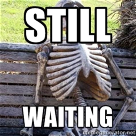 Waiting Meme - still waiting meme skeleton image memes at relatably com